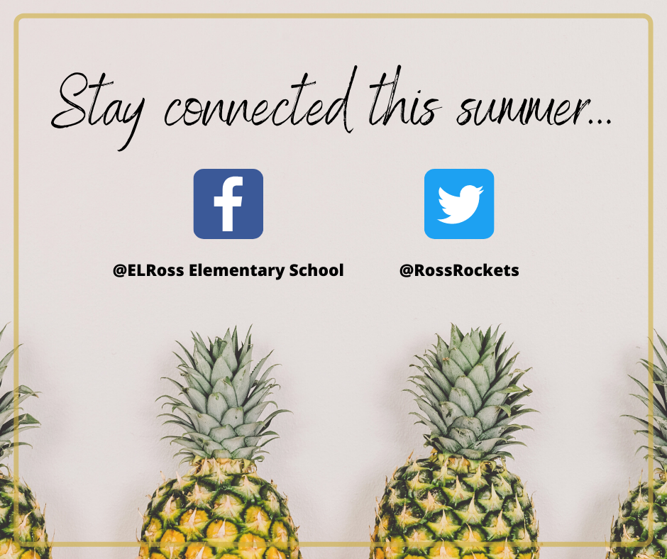 Stay connected this summer. Facebook:@ ELRoss Elementary School, Twitter:@RossRockets